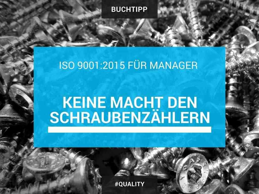Buchtipp: ISO 9001:2015 für Manager: Keine Macht den Schraubenzählern 5