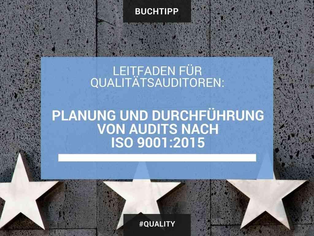 Leitfaden für Qualitätsauditoren: Planung und Durchführung von Audits nach ISO 9001:2015