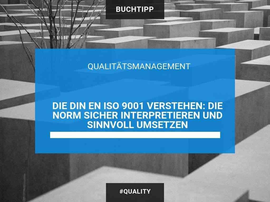 Die ISO 9001:2015 verstehen, sicher interpretieren und sinnvoll umsetzen 39