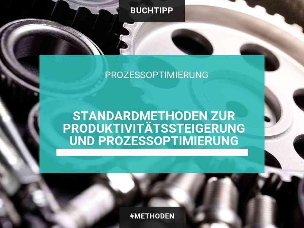 Standardmethoden zur Produktivitätssteigerung und Prozessoptimierung