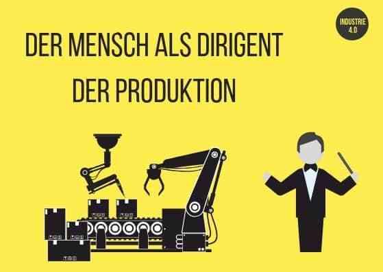 Der Mensch als Dirigent der Produktion 31