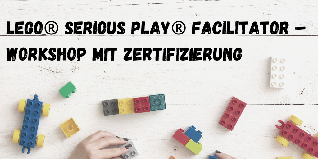 LEGO® SERIOUS PLAY® Facilitator Workshop | Seminar | Schulung